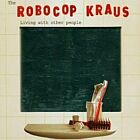 The Robocop Kraus- Living with other people