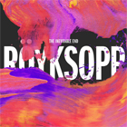 Röyksopp- The inevitable end
