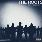 The Roots- How I got over