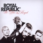Royal Republic- We are the royal