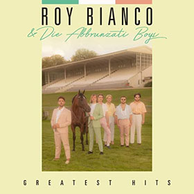 Roy Bianco & Die Abbrunzati Boys- Greatest hits