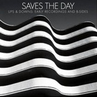 Saves The Day- Ups & downs: Early recordings and B-sides
