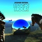 Scissor Sisters- Magic hour