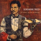 Screaming Trees- Last words: The final recordings