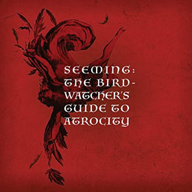 Seeming- The birdwatcher's guide to atrocity