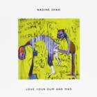 Nadine Shah - Love your dum and mad