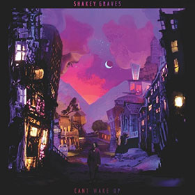 Shakey Graves- Can't wake up