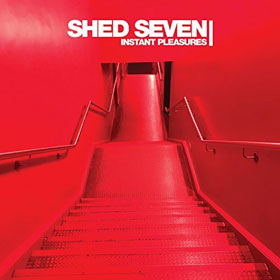 Shed Seven- Instant pleasures