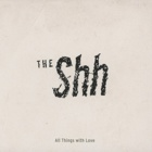 The Shh- All things with love