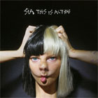 Sia- This is acting