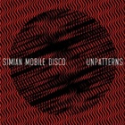 Simian Mobile Disco- Unpatterns