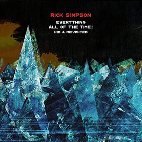 Rick Simpson- Everything all of the time: Kid A revisited
