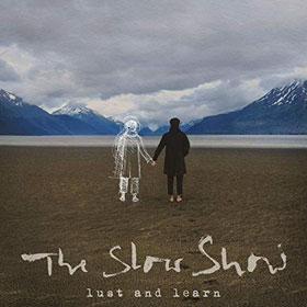 The Slow Show- Lust and learn