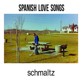 Spanish Love Songs- Schmaltz