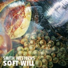 Smith Westerns- Soft will