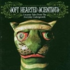 Soft Hearted Scientists- Uncanny tales from the everyday undergrowth