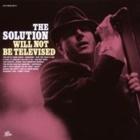 The Solution - Will not be televised