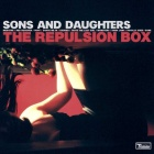 Sons And Daughters- The repulsion box