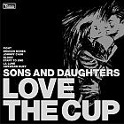Sons And Daughters- Love the cup