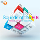 Various Artists- Sounds of the 80s – Unique covers of classic hits
