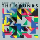 The Sounds- Something to die for