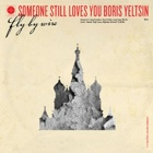 Someone Still Loves You Boris Yeltsin- Fly by wire