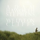 Adam Haworth Stephens- We live on cliffs