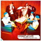 Stereolove- Stereo loves you