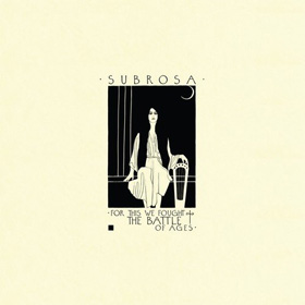 SubRosa- For this we fought the battle of ages