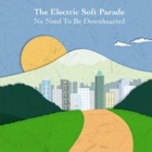 The Electric Soft Parade- No need to be downhearted