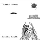 Thurston Moore- Demolished thoughts