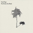 Timid Tiger- The streets are black
