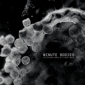 Tindersticks- Minute bodies: The intimate world of F. Percy Smith