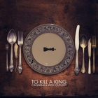 To Kill A King- Cannibals with cutlery