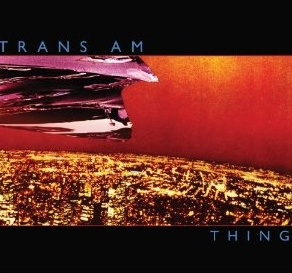 Trans Am - Thing