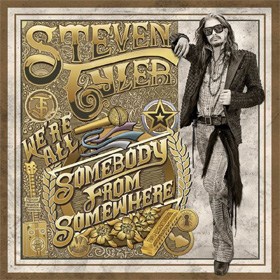 Steven Tyler- We're all somebody from somewhere