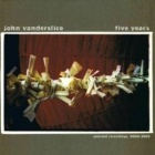 John Vanderslice - Five years: Selected songs 2000-2005