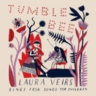 Laura Veirs- Tumble bee: Laura Veirs sings folk songs for children