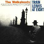 The Walkabouts - Train leaves at eight