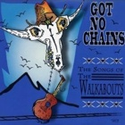 The Walkabouts - Got no chains - The songs of The Walkabouts