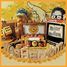 Washed Out- Mister Mellow