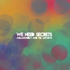 We Need Secrets- Melancholy and the archive