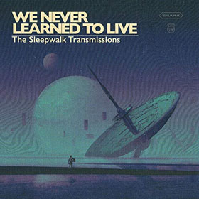 We Never Learned To Live- The sleepwalk transmissions
