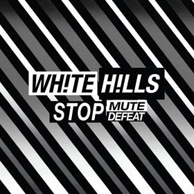 White Hills- Stop mute defeat