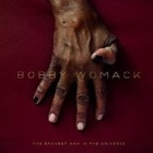 Bobby Womack- The bravest man in the universe