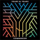Years & Years- Communion