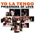 Yo La Tengo - Prisoners of love - Songs 1985-2003